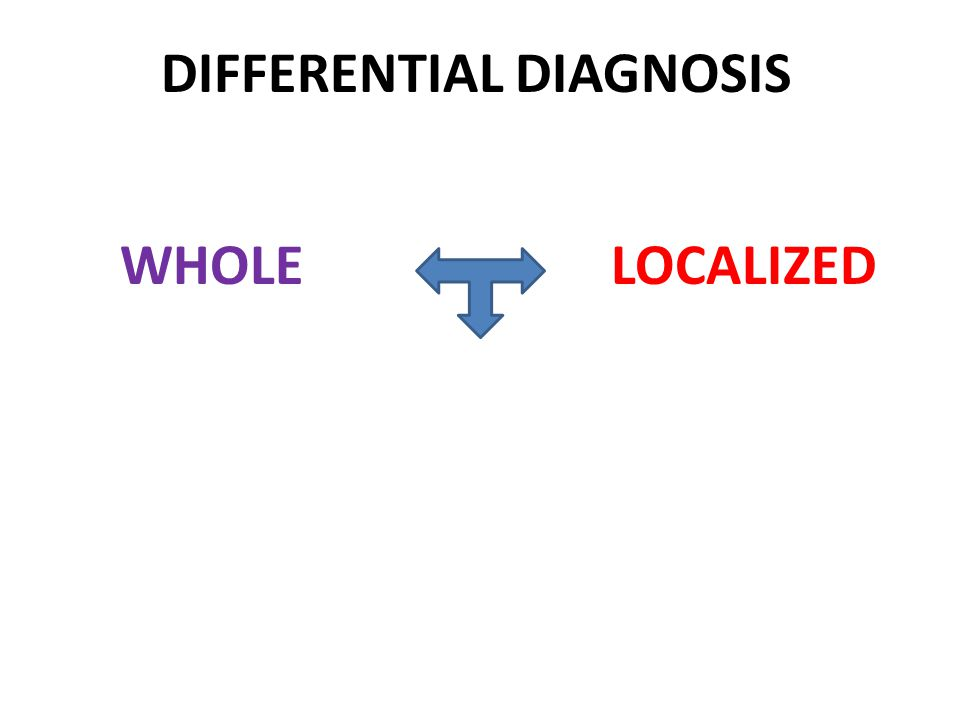 DIFFERENTIAL DIAGNOSIS WHOLELOCALIZED