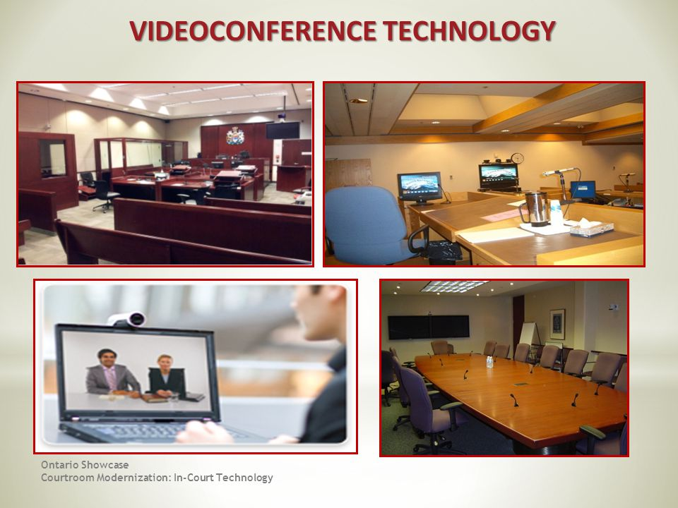 Ontario Showcase Courtroom Modernization: In-Court Technology VIDEOCONFERENCE TECHNOLOGY VIDEOCONFERENCE TECHNOLOGY