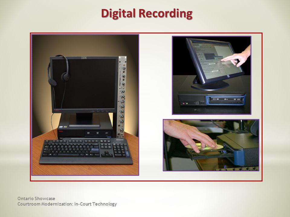 Ontario Showcase Courtroom Modernization: In-Court Technology Digital Recording Digital Recording