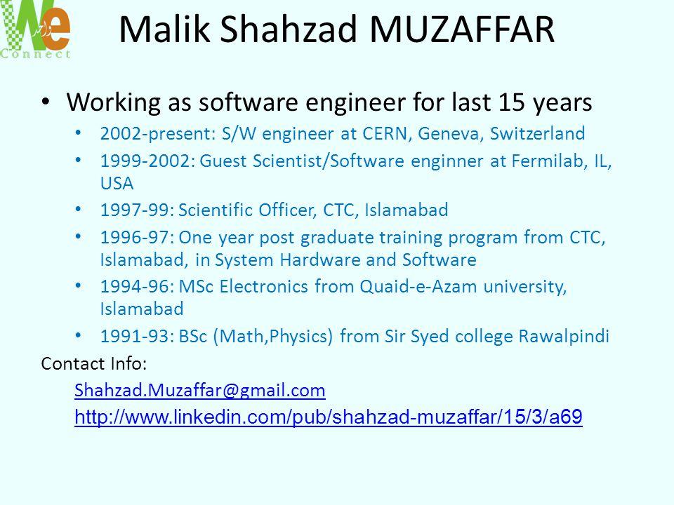 Malik Shahzad MUZAFFAR Working as software engineer for last 15 years 2002-present: S/W engineer at CERN, Geneva, Switzerland 1999-2002: Guest Scienti