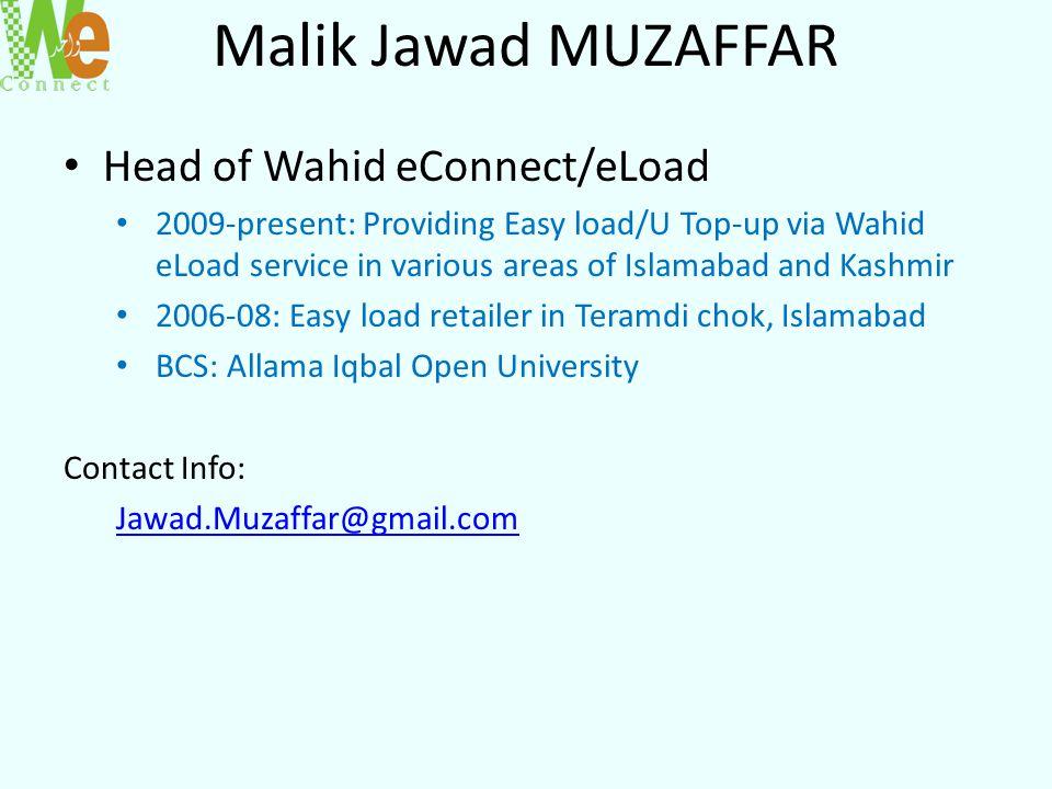 Malik Jawad MUZAFFAR Head of Wahid eConnect/eLoad 2009-present: Providing Easy load/U Top-up via Wahid eLoad service in various areas of Islamabad and