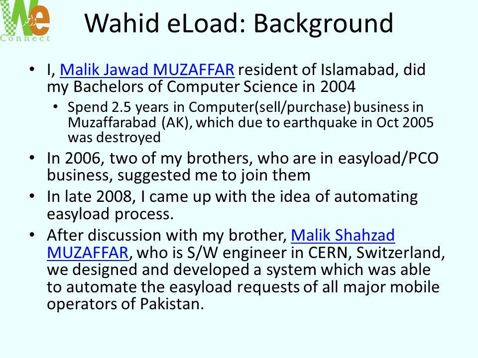Wahid eLoad: Background I, Malik Jawad MUZAFFAR resident of Islamabad, did my Bachelors of Computer Science in 2004Malik Jawad MUZAFFAR Spend 2.5 year