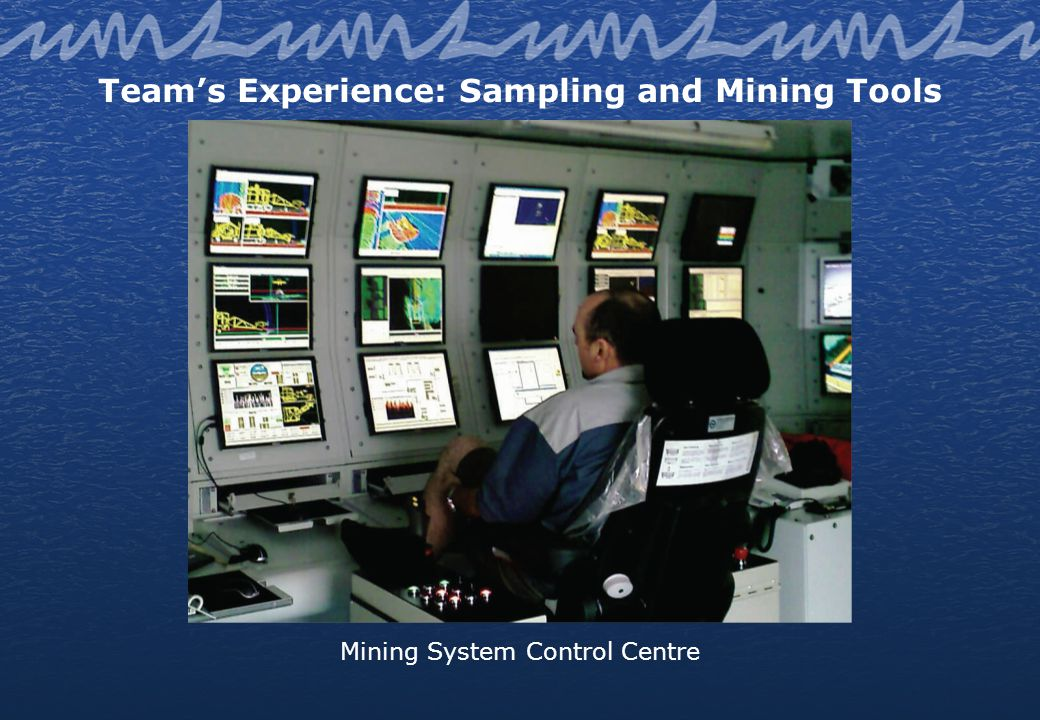 Teams Experience: Sampling and Mining Tools Mining System Control Centre
