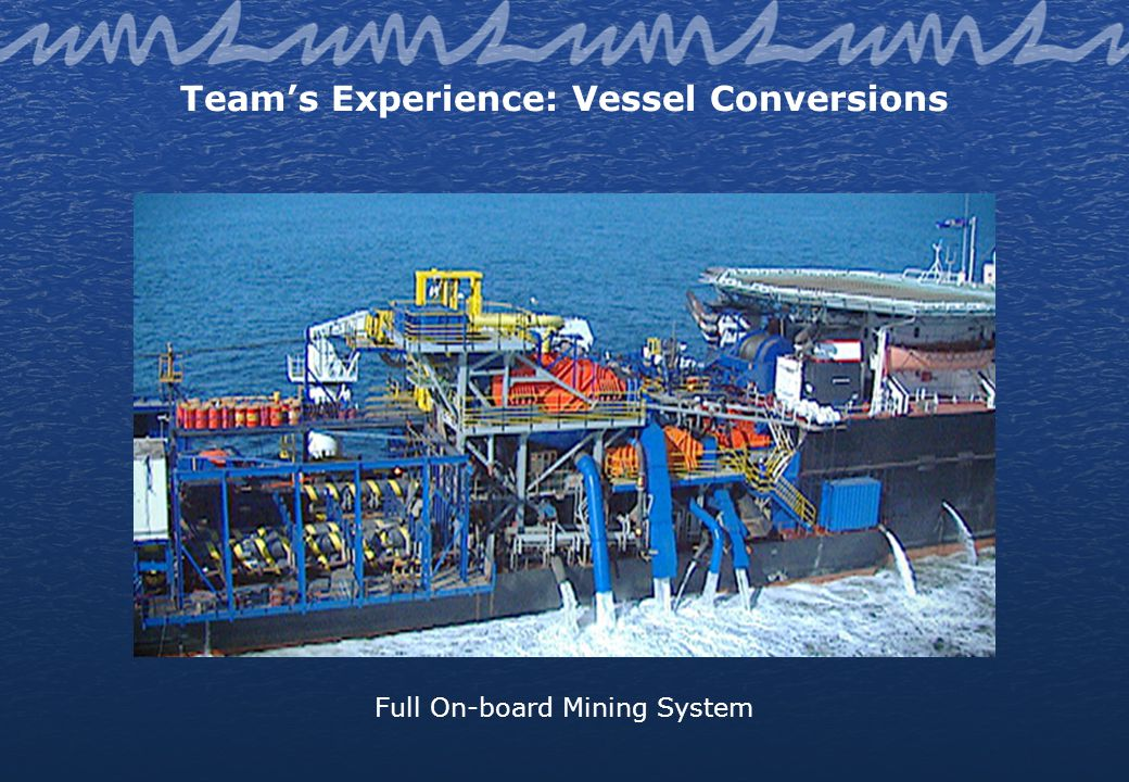 Teams Experience: Vessel Conversions Full On-board Mining System