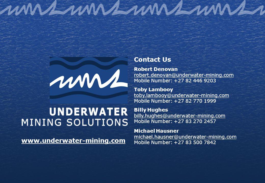 Contact Us Robert Denovan robert.denovan@underwater-mining.com Mobile Number: +27 82 446 9203 Toby Lambooy toby.lambooy@underwater-mining.com Mobile N