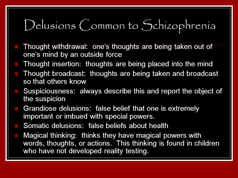 Delusions Common to Schizophrenia Thought withdrawal: ones thoughts are being taken out of ones mind by an outside force Thought insertion: thoughts a