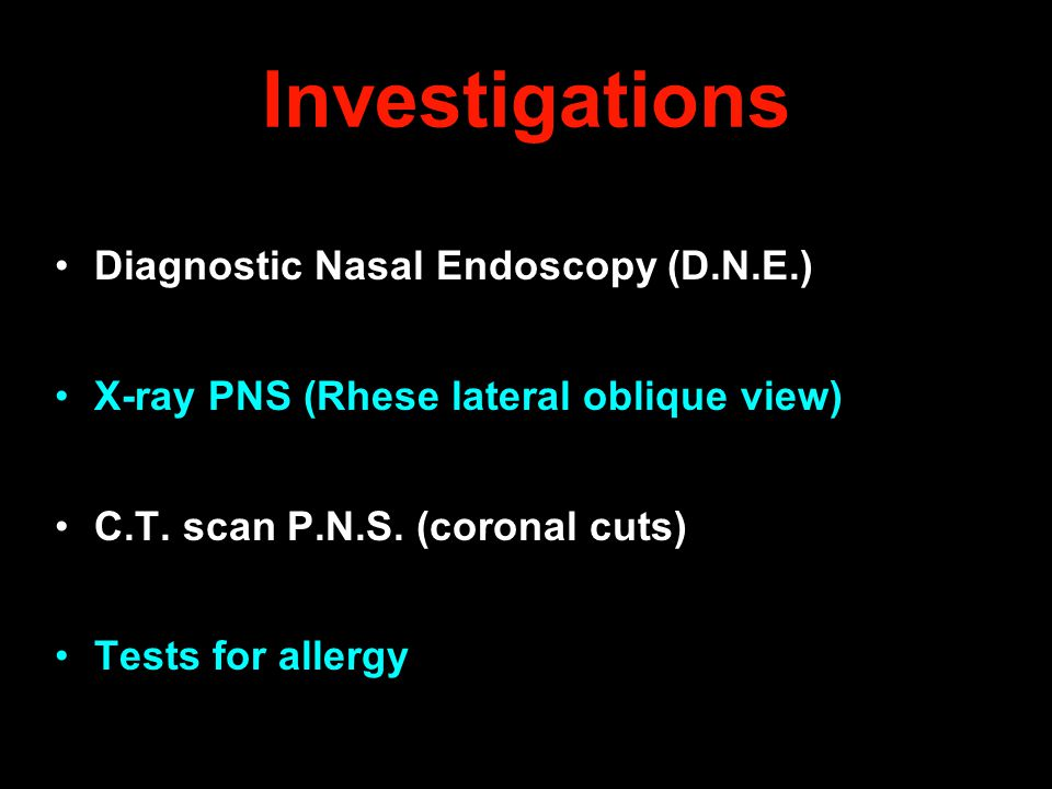 Investigations Diagnostic Nasal Endoscopy (D.N.E.) X-ray PNS (Rhese lateral oblique view) C.T. scan P.N.S. (coronal cuts) Tests for allergy