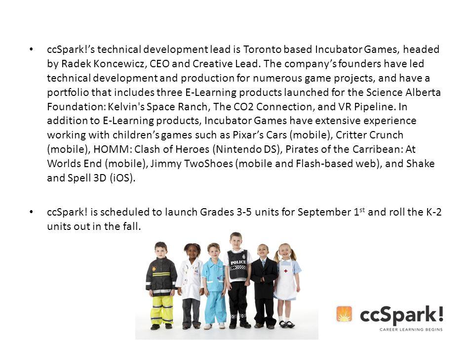 ccSpark!s technical development lead is Toronto based Incubator Games, headed by Radek Koncewicz, CEO and Creative Lead.