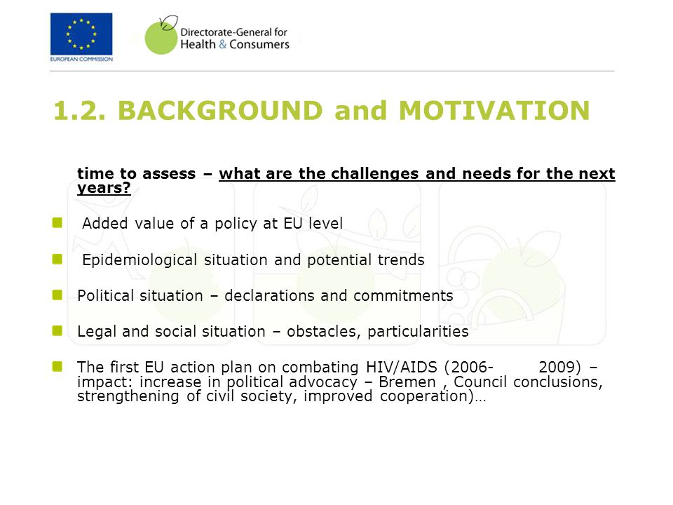 1.2. BACKGROUND and MOTIVATION time to assess – what are the challenges and needs for the next years? Added value of a policy at EU level Epidemiologi