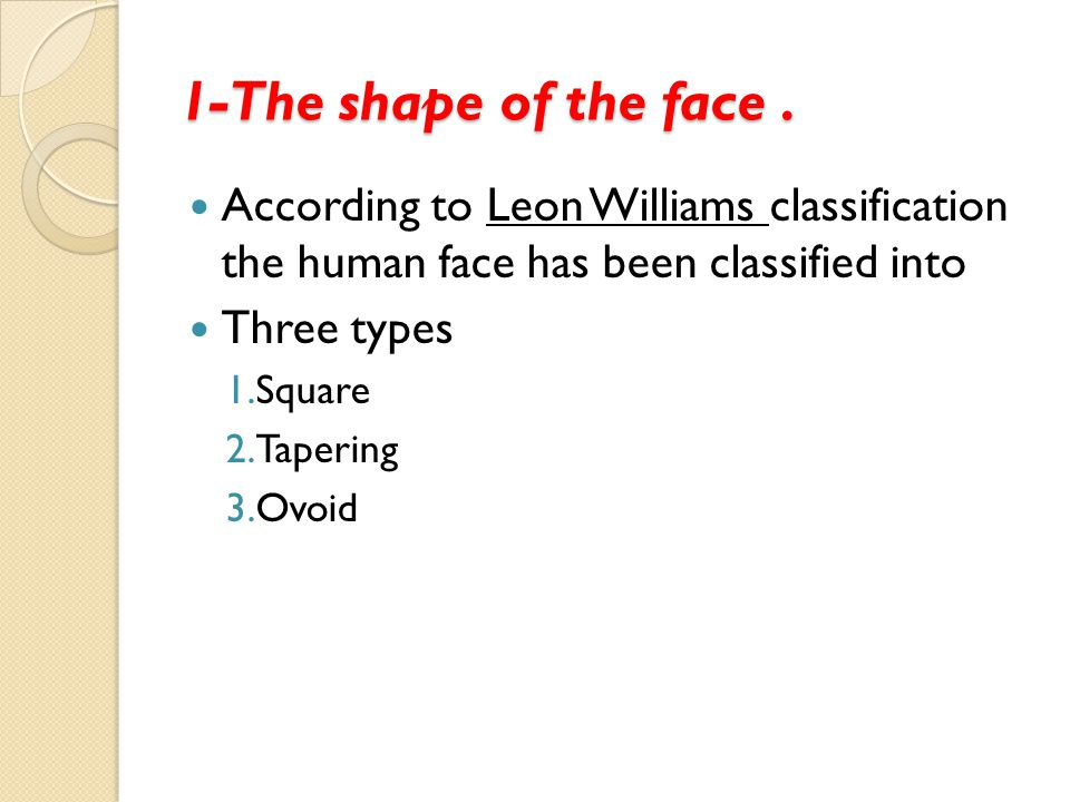 1-The shape of the face.