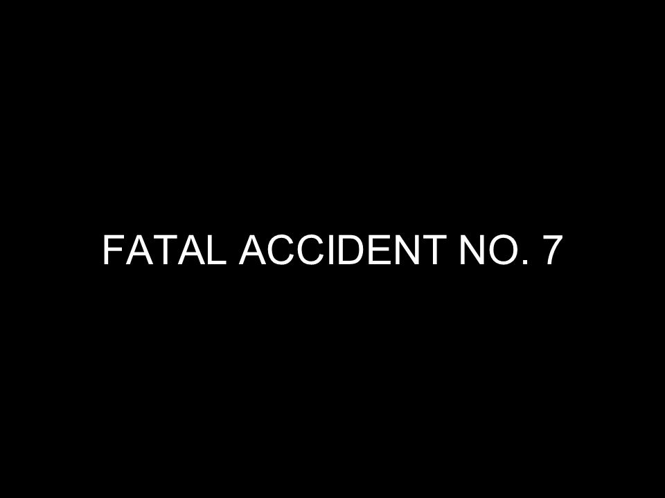 FATAL ACCIDENT NO. 7