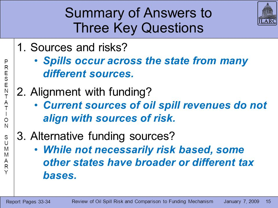 January 7, 2009Review of Oil Spill Risk and Comparison to Funding Mechanism15 Summary of Answers to Three Key Questions 1.