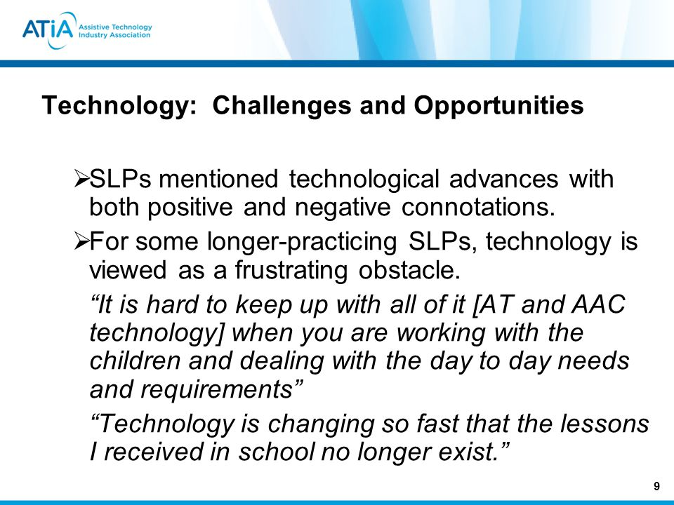 Technology: Challenges and Opportunities SLPs mentioned technological advances with both positive and negative connotations.