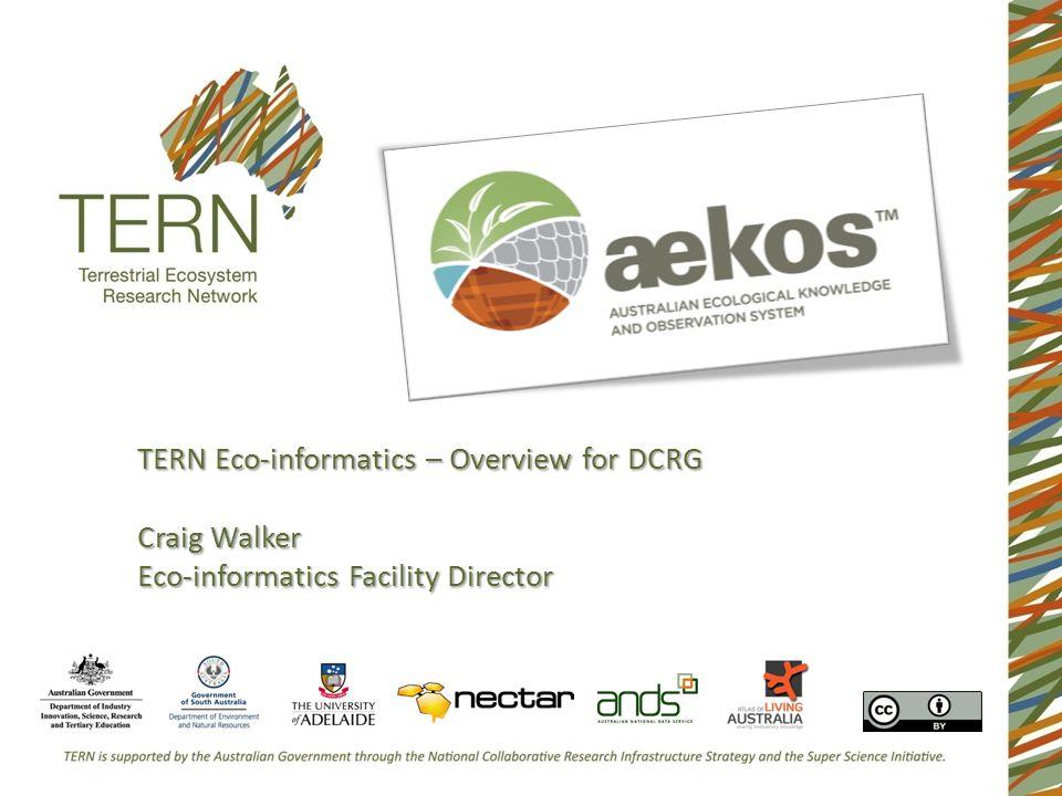 TERN Eco-informatics – Overview for DCRG Craig Walker Eco-informatics Facility Director