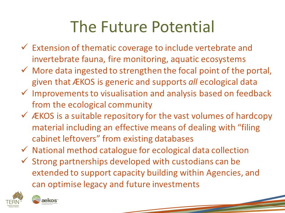 The Future Potential Extension of thematic coverage to include vertebrate and invertebrate fauna, fire monitoring, aquatic ecosystems More data ingest