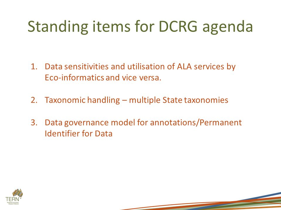 Standing items for DCRG agenda 1.Data sensitivities and utilisation of ALA services by Eco-informatics and vice versa. 2.Taxonomic handling – multiple