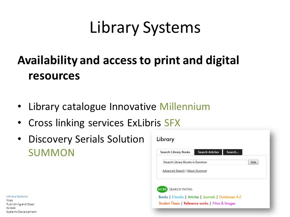Library Systems Availability and access to print and digital resources Library catalogue Innovative Millennium Cross linking services ExLibris SFX Dis