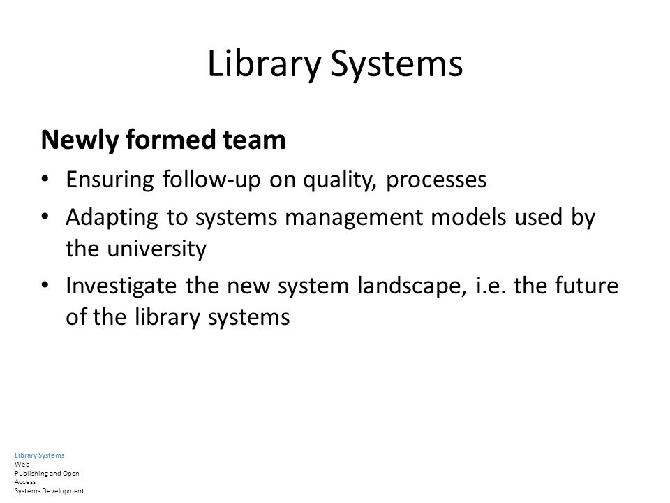 Library Systems Newly formed team Ensuring follow-up on quality, processes Adapting to systems management models used by the university Investigate th