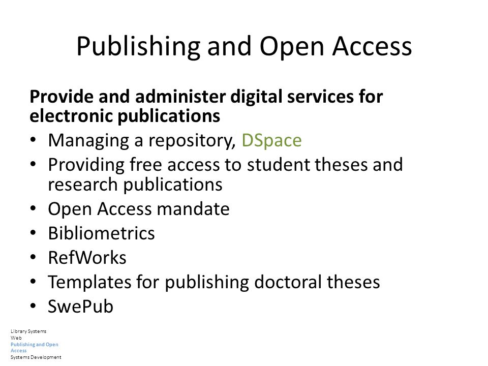 Publishing and Open Access Provide and administer digital services for electronic publications Managing a repository, DSpace Providing free access to