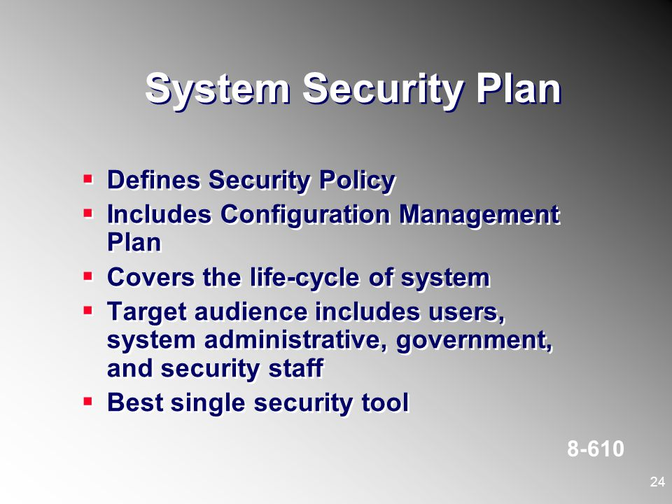 System Security Plan Defines Security Policy Includes Configuration Management Plan Covers the life-cycle of system Target audience includes users, sy