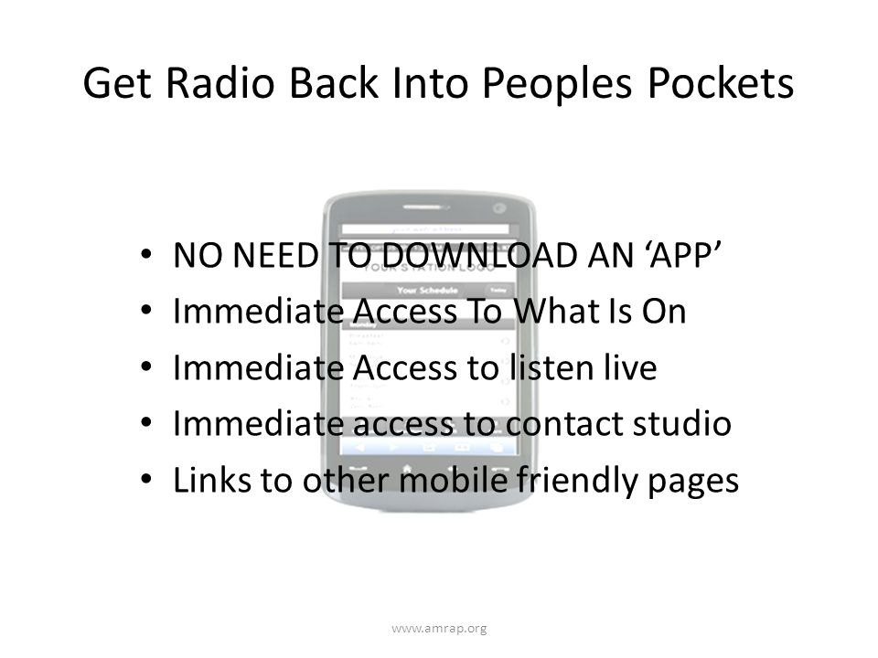 Get Radio Back Into Peoples Pockets NO NEED TO DOWNLOAD AN APP Immediate Access To What Is On Immediate Access to listen live Immediate access to contact studio Links to other mobile friendly pages www.amrap.org