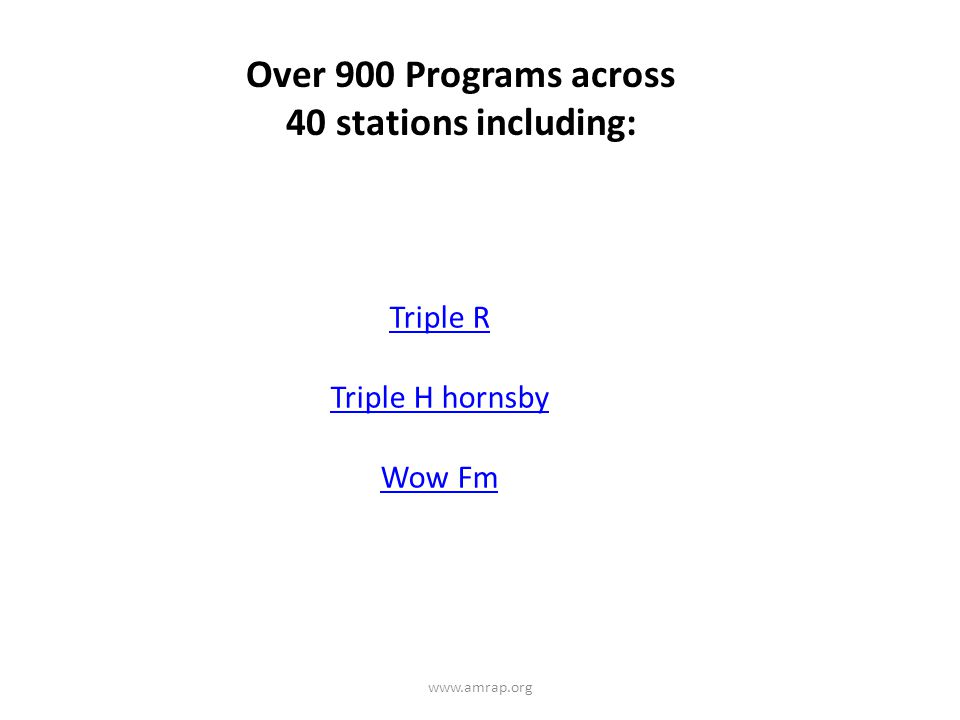 Triple R Triple H hornsby Wow Fm Over 900 Programs across 40 stations including: www.amrap.org