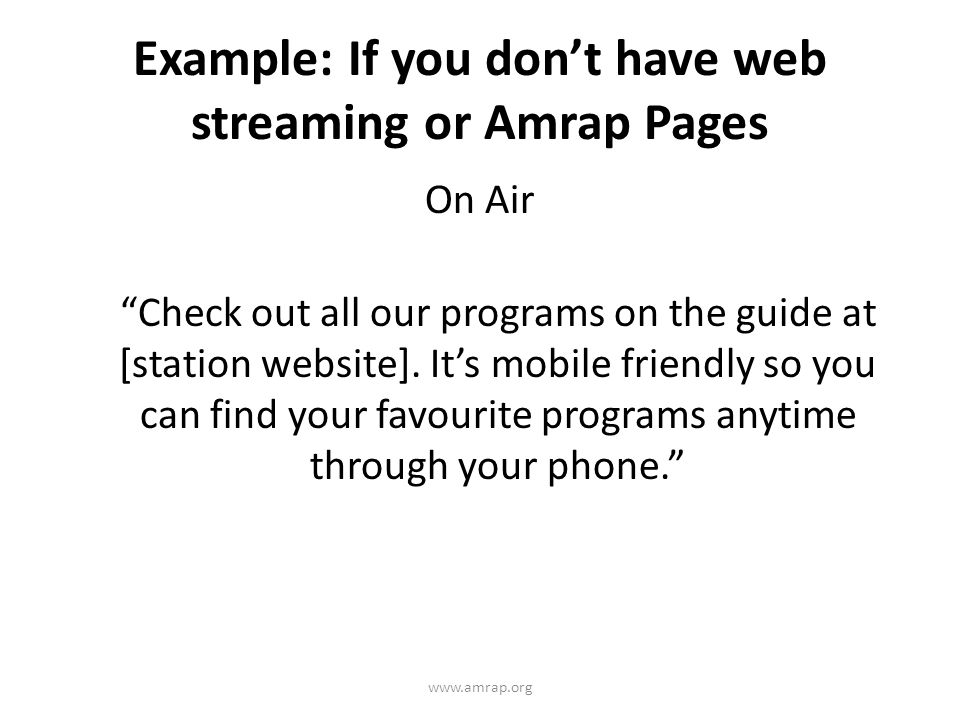 Example: If you dont have web streaming or Amrap Pages On Air Check out all our programs on the guide at [station website].