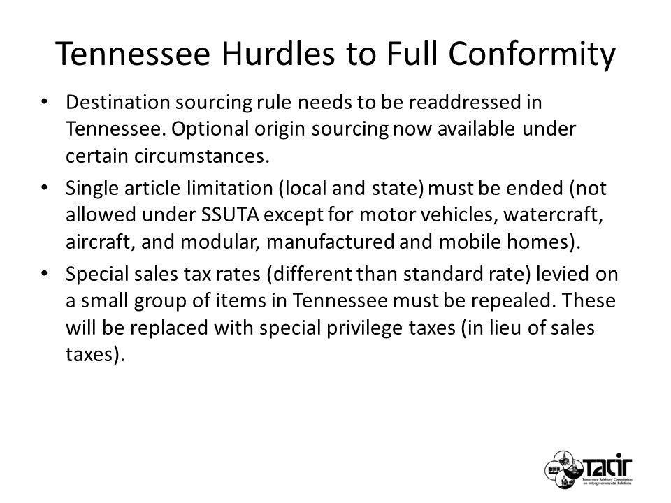 Tennessee Hurdles to Full Conformity Destination sourcing rule needs to be readdressed in Tennessee.