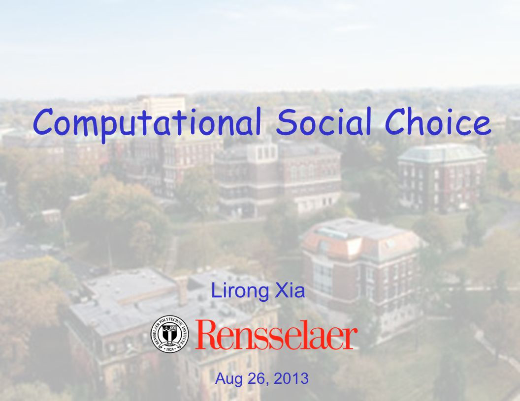 Aug 26, 2013 Lirong Xia Computational Social Choice