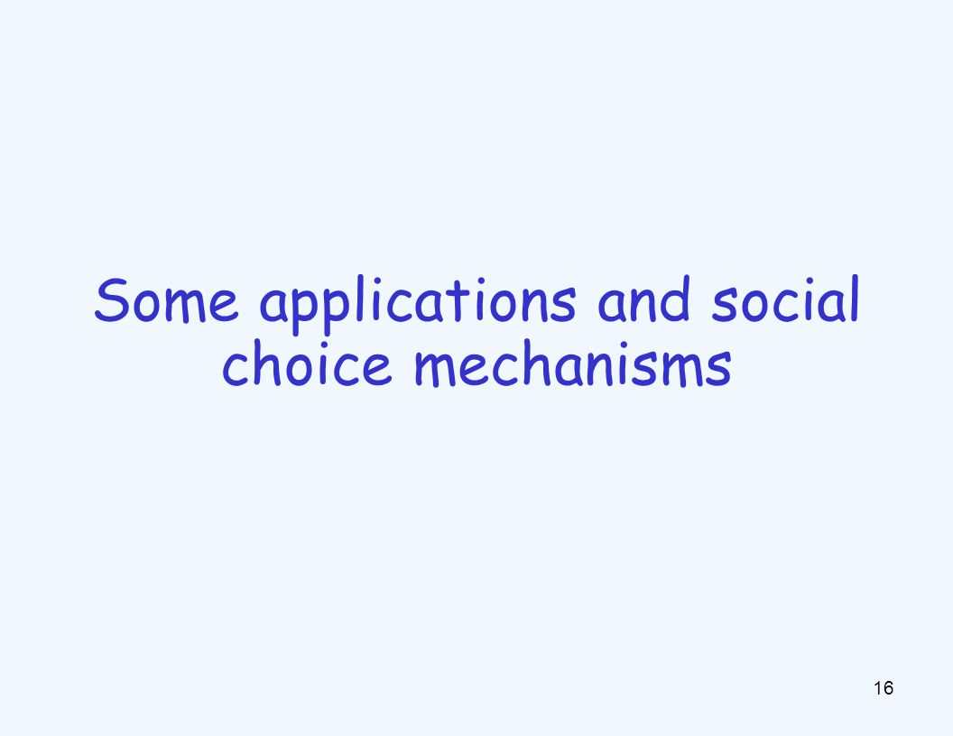 16 Some applications and social choice mechanisms
