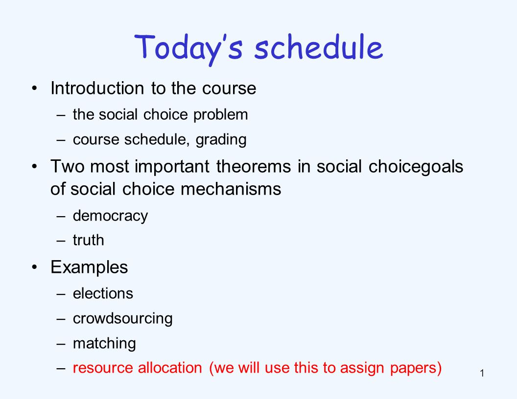 Introduction to the course –the social choice problem –course schedule, grading Two most important theorems in social choicegoals of social choice mec