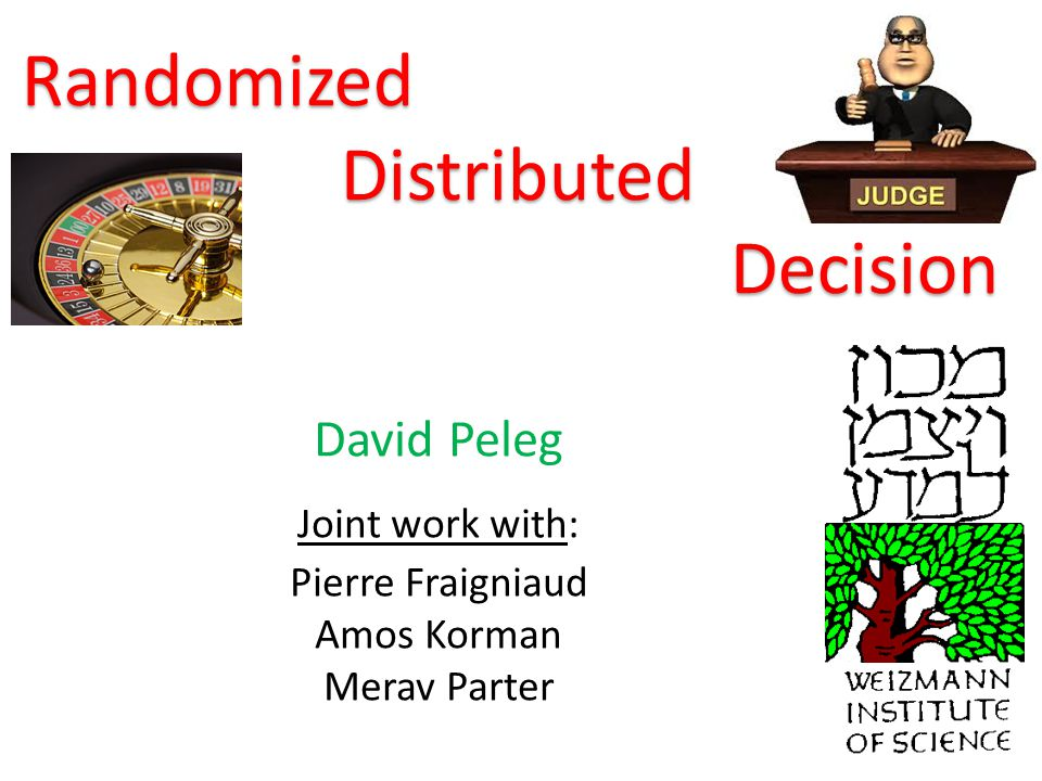 YesNo Local decision tasks Decision rules: In a legal (YES) instance: all nodes output YES In an illegal (NO) instance: some nodes output NO [Fraigniaud, Korman, P, 11] Yes