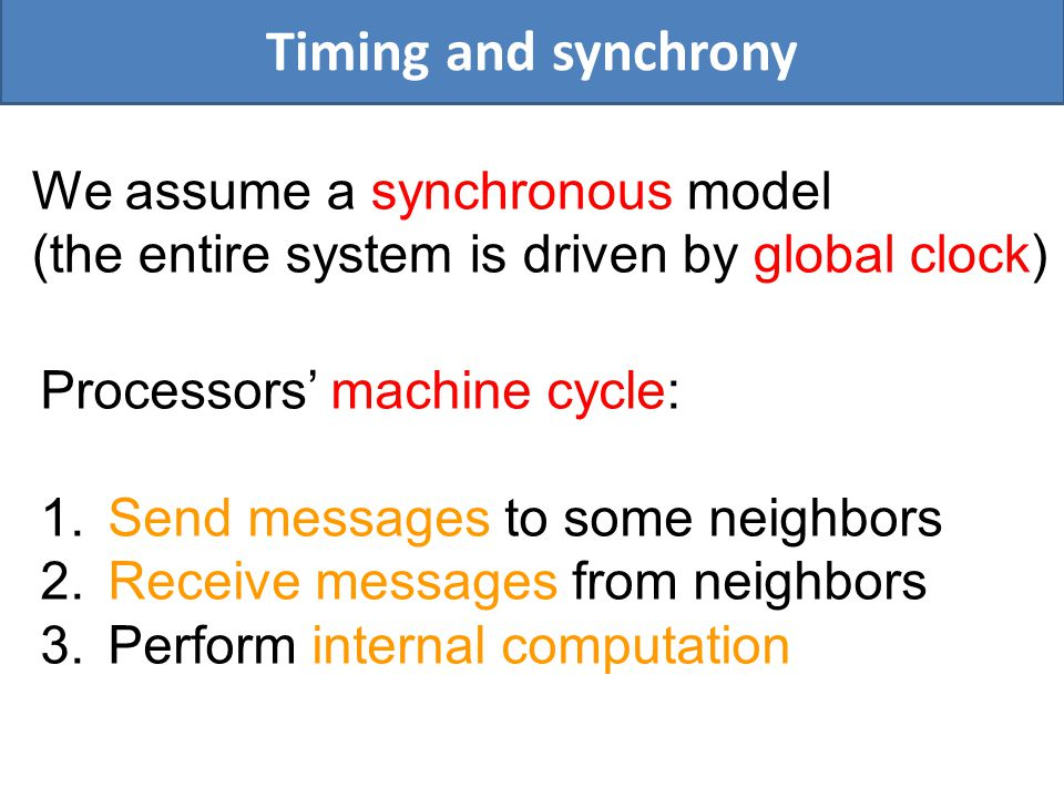 The LOCAL Model Focus on impact of locality / distances Message size and internal computation are unbounded Message size and internal computation are unbounded
