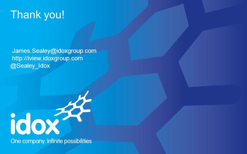 Thank you! James.Sealey@idoxgroup.com http://iview.idoxgroup.com @Sealey_Idox