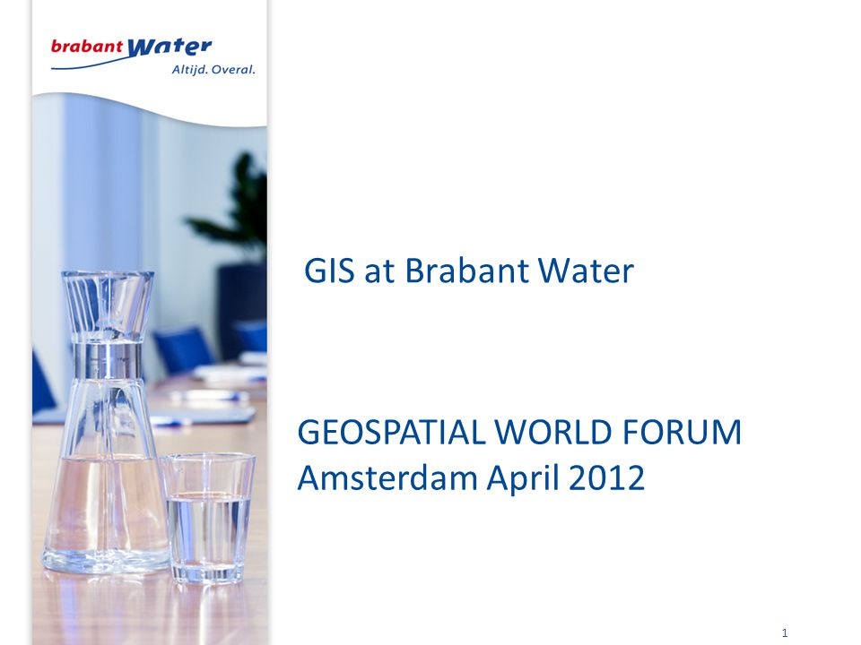 GIS at Brabant Water 1 GEOSPATIAL WORLD FORUM Amsterdam April 2012
