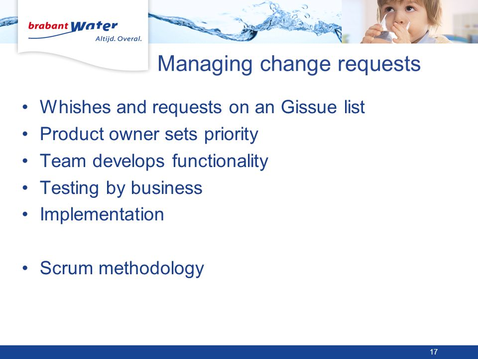 Managing change requests Whishes and requests on an Gissue list Product owner sets priority Team develops functionality Testing by business Implementa