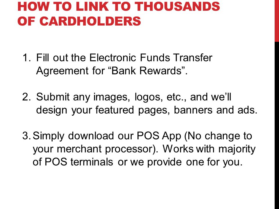 HOW TO LINK TO THOUSANDS OF CARDHOLDERS 1.Fill out the Electronic Funds Transfer Agreement for Bank Rewards.