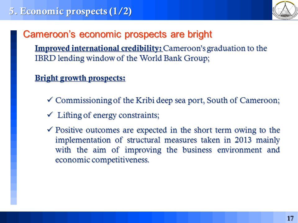 17 5. Economic prospects (1/2) Improved international credibility: Cameroons graduation to the IBRD lending window of the World Bank Group; Bright gro