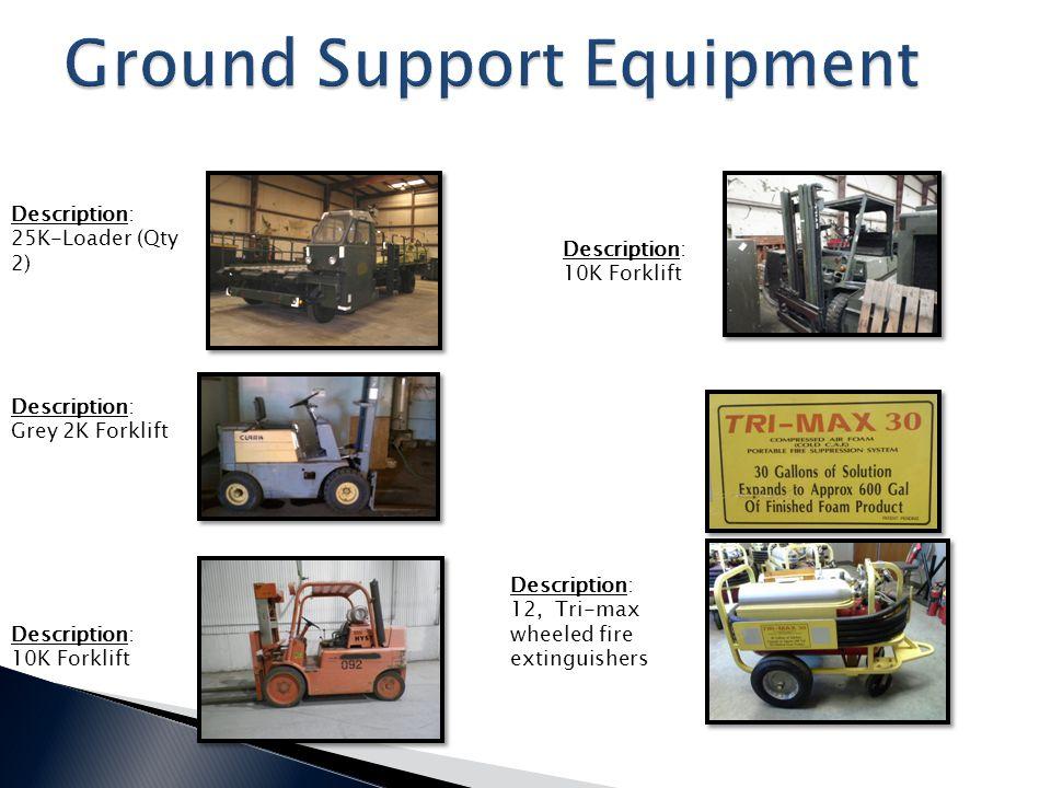 Description: 25K-Loader (Qty 2) Description: Grey 2K Forklift Description: 10K Forklift Description: 10K Forklift Description: 12, Tri-max wheeled fire extinguishers