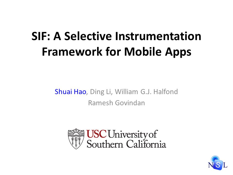 SIF: A Selective Instrumentation Framework for Mobile Apps Shuai Hao, Ding Li, William G.J.