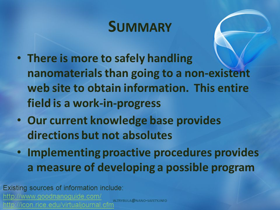 S UMMARY There is more to safely handling nanomaterials than going to a non-existent web site to obtain information. This entire field is a work-in-pr