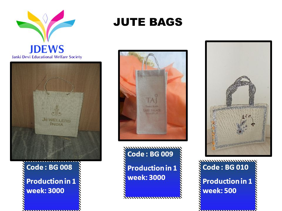 Code : BG 008 Production in 1 week: 3000 Code : BG 009 Production in 1 week: 3000 Code : BG 010 Production in 1 week: 500 JUTE BAGS