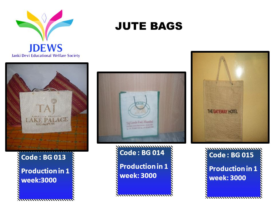 Code : BG 013 Production in 1 week:3000 Code : BG 015 Production in 1 week: 3000 Code : BG 014 Production in 1 week: 3000 JUTE BAGS