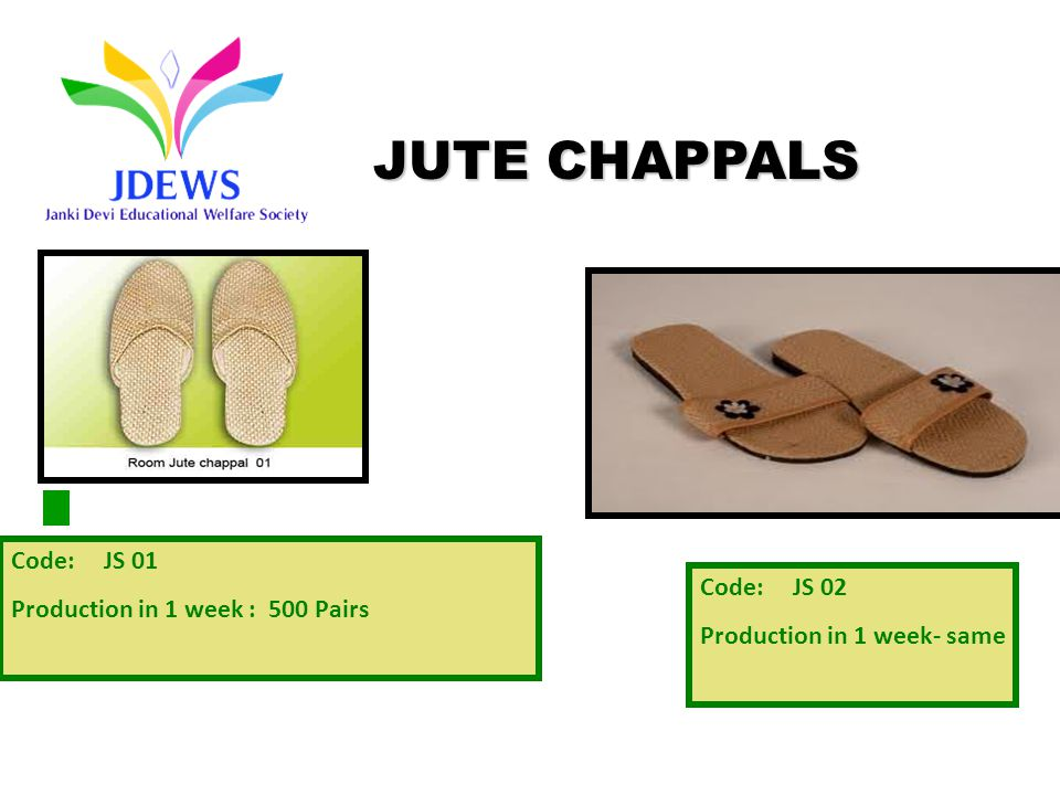 Code: JS 01 Production in 1 week : 500 Pairs Code: JS 02 Production in 1 week- same JUTE CHAPPALS
