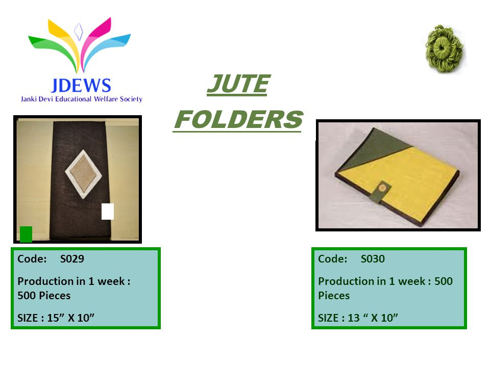 Code: S029 Production in 1 week : 500 Pieces SIZE : 15 X 10 Code: S030 Production in 1 week : 500 Pieces SIZE : 13 X 10 JUTE FOLDER s