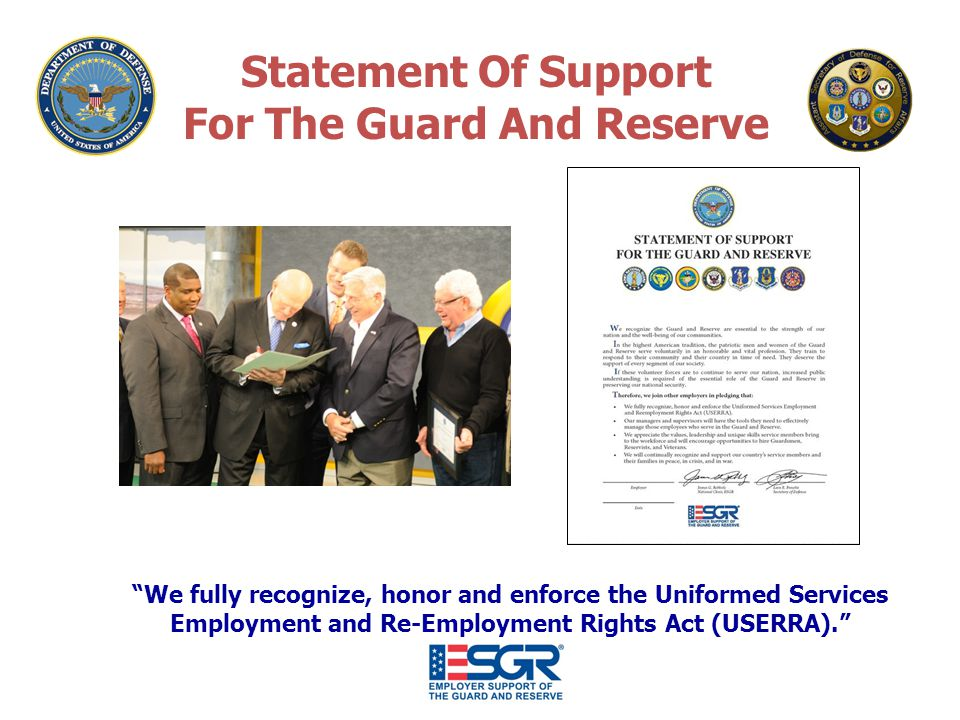 We fully recognize, honor and enforce the Uniformed Services Employment and Re-Employment Rights Act (USERRA). Statement Of Support For The Guard And