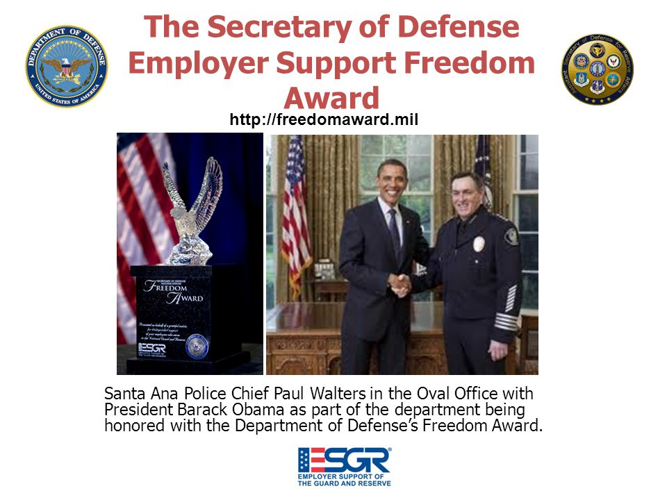 http://freedomaward.mil The Secretary of Defense Employer Support Freedom Award Santa Ana Police Chief Paul Walters in the Oval Office with President