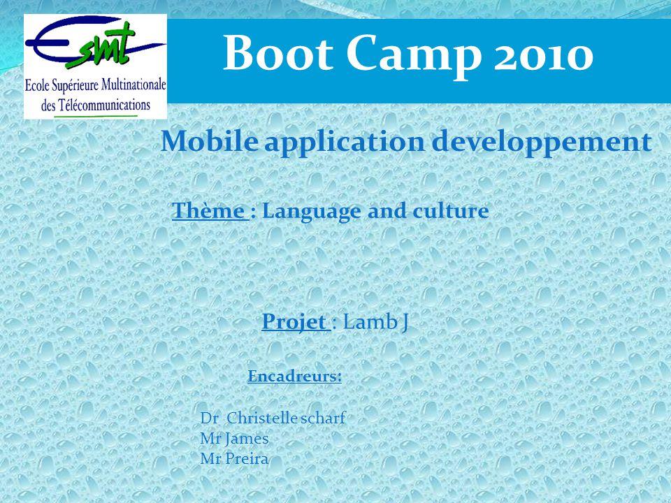 Boot Camp 2010 Thème : Language and culture Projet : Lamb J Encadreurs: Dr Christelle scharf Mr James Mr Preira Mobile application developpement