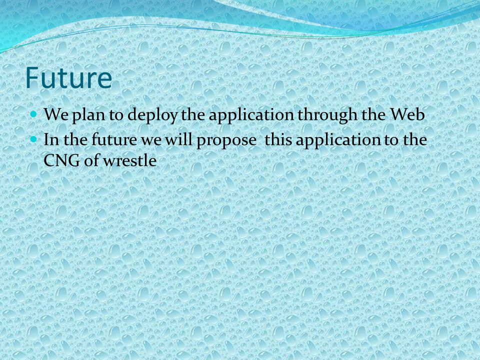 Future We plan to deploy the application through the Web In the future we will propose this application to the CNG of wrestle