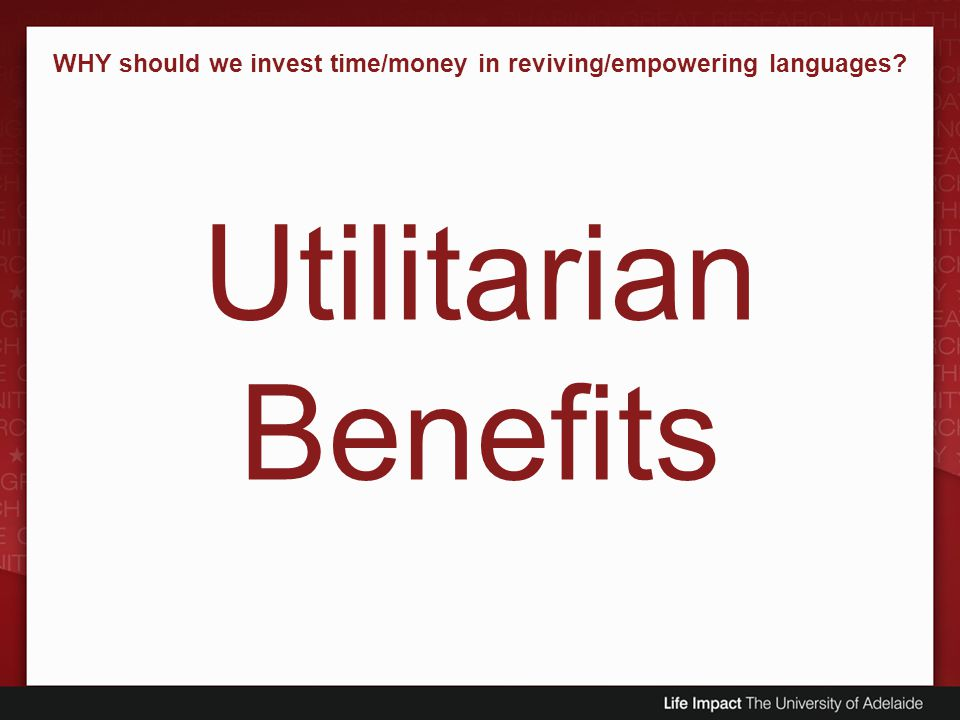 WHY should we invest time/money in reviving/empowering languages? Utilitarian Benefits
